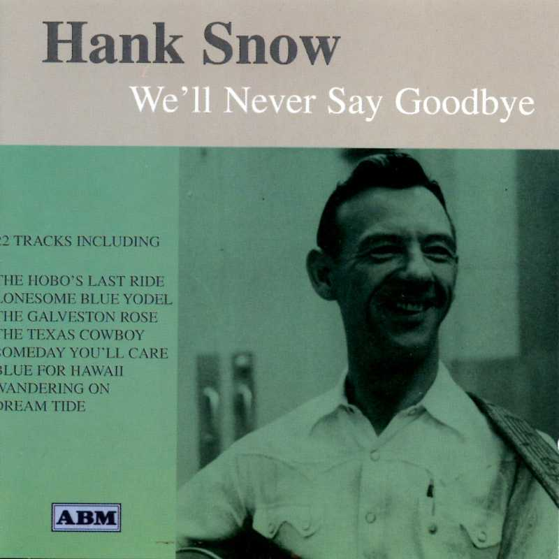 Hank Snow - We'll Never Say Goodbye(Country Music vinyl records and CDs for sale)